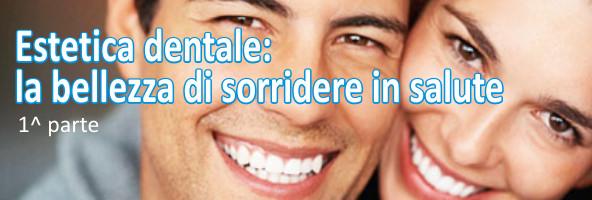 Estetica dentale – parte 1^ La bocca ed il sorriso trasmettono sensazioni di bellezza, salute, ordine, pulizia, integrità e cura