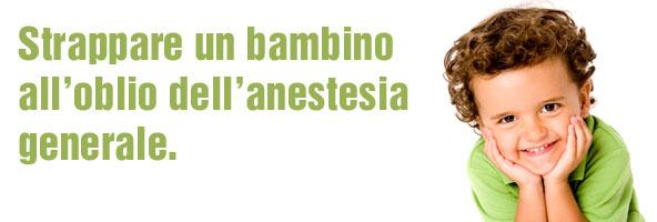 Strappare un bambino all'oblio dell'anestesia generale (o un disabile. O un adulto)